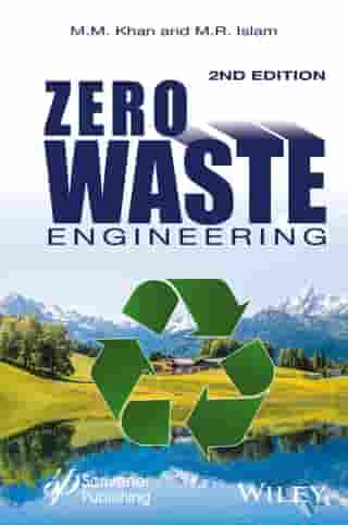 Zero Waste Engineering: A New Era of Sustainable Technology Development by M. M. Khan