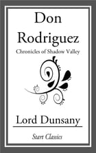 Don Rodriguez: Chronicles of Shadow Valley by Lord Dunsany