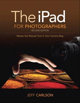 Book The iPad for Photographers: Master the Newest Tool in your Camera Bag by Jeff Carlson