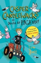 Casper Candlewacks in Death by Pigeon! (Casper Candlewacks, Book 1) by Ivan Brett