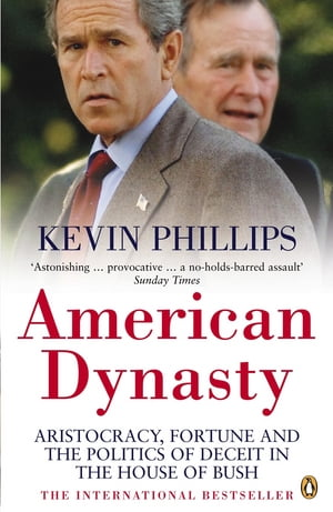 American Dynasty Aristocracy,  Fortune and the Politics of Deceit in the House of Bush