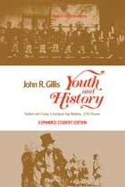 Youth and History: Tradition and Change in European Age Relations, 1770-Present