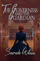 The Governess and the Guardian by Sarah Winn