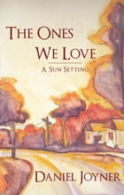 The Ones We Love: A Sun Setting