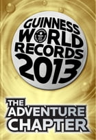 Guinness World Records 2013 Chapter: The Adventure Chapter by Guinness World Records