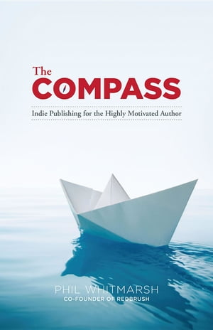 The Compass: Indie Publishing for the Highly Motivated Author