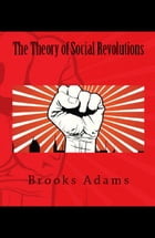 The Theory of Social Revolutions by Brooks Adams
