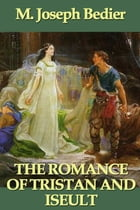 The Romance of Tristan and Iseult by M. Joseph Bedier