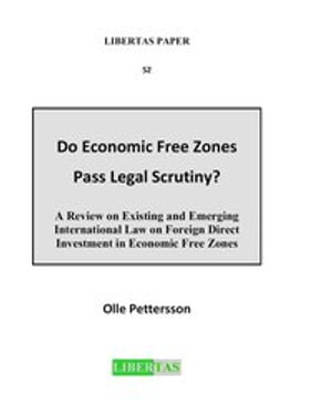 Do Economic Free Zones Pass Legal Scrutiny?: A Review on Existing and Emerging International Law on Foreign Direct Investment in Economic Free Zones
