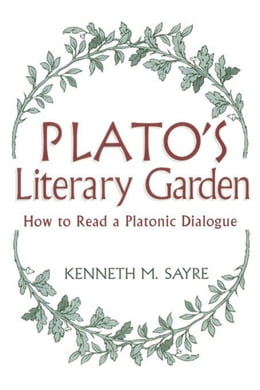 Book Plato's Literary Garden: How to Read a Platonic Dialogue by Sayre, Kenneth M.