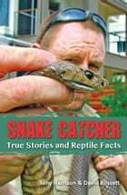 Snake Catcher: True Stories and Reptile Facts by Tony Harrison