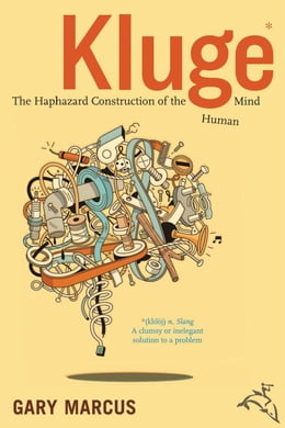 Book Kluge: The Haphazard Evolution of the Human Mind by Gary Marcus