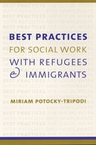 Best Practices for Social Work with Refugees and Immigrants by Miriam Potocky