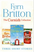 Fern Britton Short Story Collection: The Stolen Weekend, A Cornish Carol, The Beach Cabin by Fern Britton
