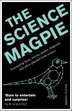 The Science Magpie A Miscellany of Paradoxes,  Explications,  Lists,  Lives and Ephemera from the Wonderful World of Science