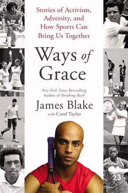 Book Ways of Grace: Stories of Activism, Adversity, and How Sports Can Bring Us Together by James Blake
