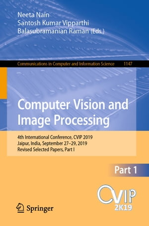 Computer Vision and Image Processing: 4th International Conference, CVIP 2019, Jaipur, India, September 27–29, 2019, Revised Selected Papers, Part I