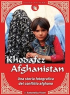 Khofafez Afghanistan: Storia fotografica del conflitto afghano by Antonella Vicini