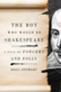 Book The Boy Who Would Be Shakespeare: A Tale of Forgery and Folly by Doug Stewart