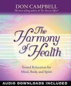 The Harmony of Health: Sound Relaxation for Mind, Body, and Spirit by Don Campbell