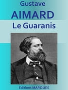 Le Guaranis: Edition intégrale by Gustave Aimard