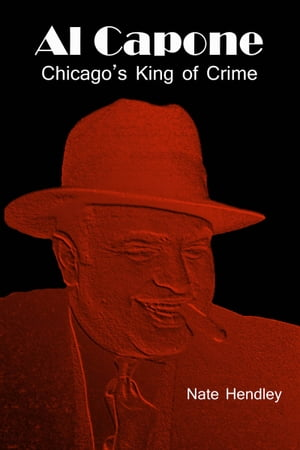 Al Capone: Chicago's King of Crime by Nate Hendley