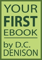 Your First Ebook by D.C. Denison