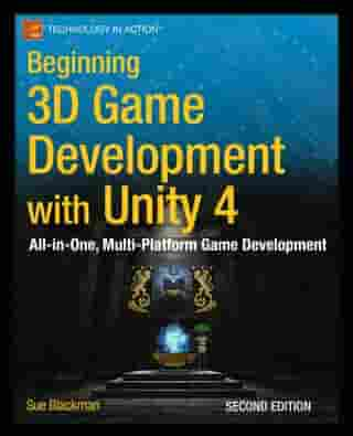 Beginning 3D Game Development with Unity 4: All-in-one, multi-platform game development by Sue Blackman