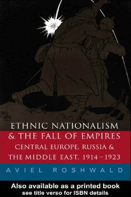 Book Ethnic Nationalism and the Fall of Empires by Roshwald, Aviel
