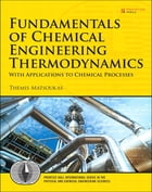 Fundamentals of Chemical Engineering Thermodynamics by Themis Matsoukas