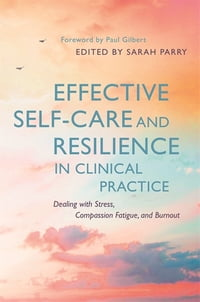 Effective Self-Care and Resilience in Clinical Practice: Dealing with Stress, Compassion Fatigue…