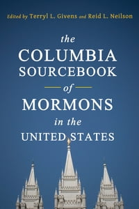 The Columbia Sourcebook of Mormons in the United States