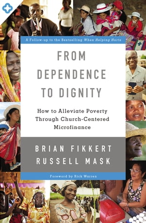 From Dependence to Dignity How to Alleviate Poverty through Church-Centered Microfinance