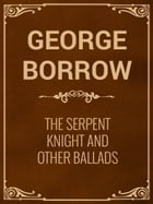 The Serpent Knight and other ballads by George Borrow
