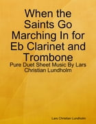When the Saints Go Marching In for Eb Clarinet and Trombone - Pure Duet Sheet Music By Lars Christian Lundholm by Lars Christian Lundholm