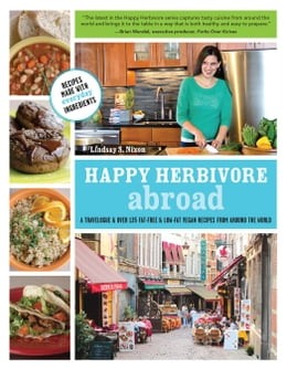 Book Happy Herbivore Abroad: A Travelogue and Over 135 Fat-Free and Low-Fat Vegan Recipes from Around… by Lindsay S. Nixon