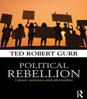 Political Rebellion Causes,  outcomes and alternatives