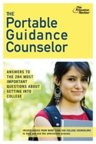 The Portable Guidance Counselor: Answers to the 284 Most Important Questions About Getting Into College by Princeton Review