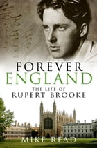 Forever England: The Life of Rupert Brooke by Mike Read