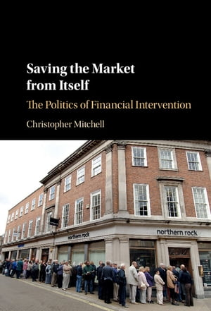 Saving the Market from Itself The Politics of Financial Intervention