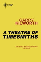 A Theatre of Timesmiths by Garry Kilworth