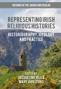 Representing Irish Religious Histories: Historiography, Ideology and Practice