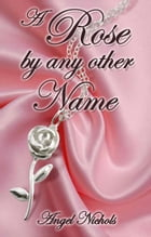 A Rose by Any Other Name by Angel Nichols
