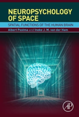 Book Neuropsychology of Space: Spatial Functions of the Human Brain by Albert Postma