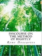 Discourse on the Method of Rightly by Rene Descartes