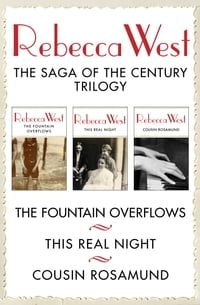 The Saga of the Century Trilogy: The Fountain Overflows, This Real Night, and Cousin Rosamund: The…