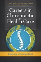 Careers in Chiropractic Health Care: Exploring a Growing Field by Cheryl Hawk DC, PhD, CHES