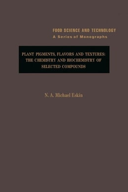 Book Plant Pigments, Flavors and Textures: The Chemistry and Biochemistry of Selected Compounds by Eskin, N.A.M.