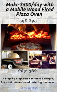 Make $500/day with a Mobile Wood Fired Pizza Oven