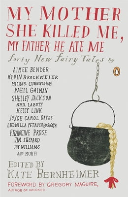 Book My Mother She Killed Me, My Father He Ate Me: Forty New Fairy Tales by Gregory Maguire